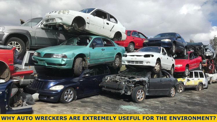 Why Auto Wreckers are Extremely Useful for the Environment?