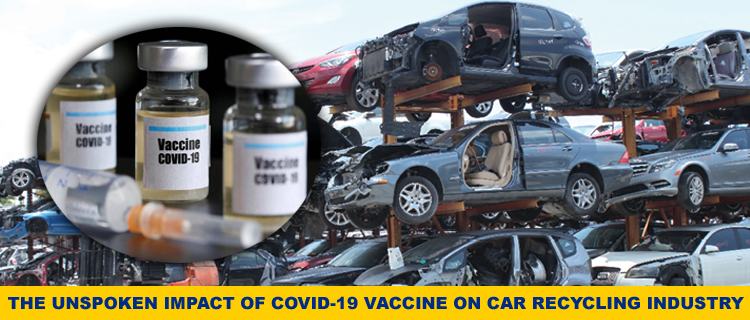 The Unspoken Impact of Covid-19 Vaccine on Car Recycling Industry